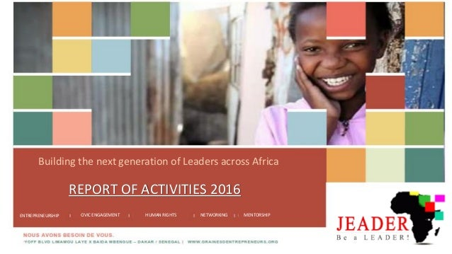 REPORT OF ACTIVITIES 2016 Building the next generation of Leaders across Africa ENTREPRENEURSHIP CIVIC ENGAGEMENT HUMAN RI...