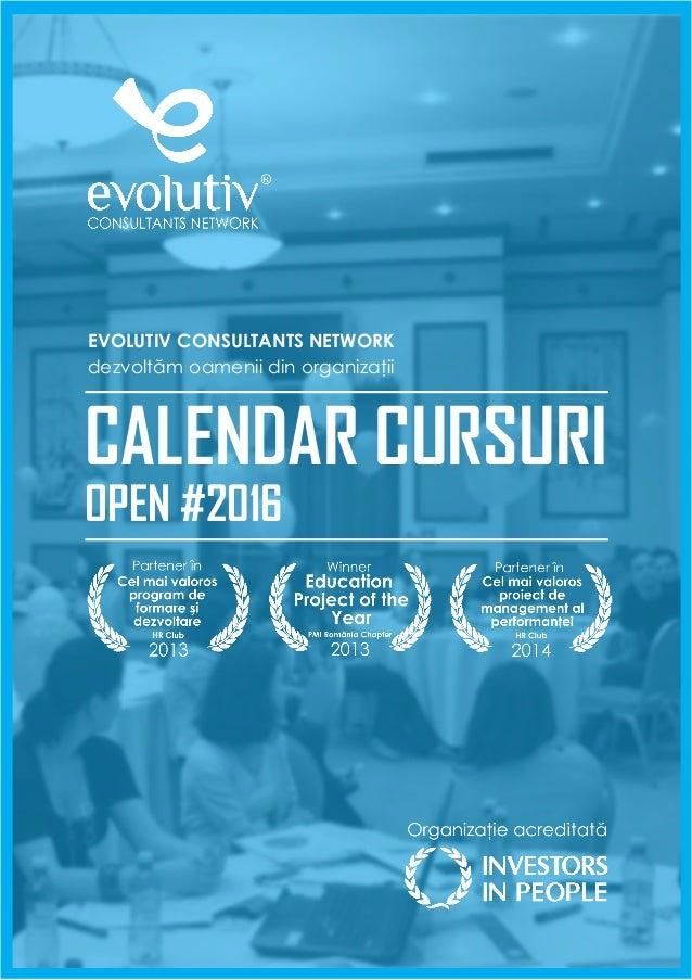 CALENDAR CURSURI OPEN #2016 EVOLUTIV CONSULTANTS NETWORK dezvoltăm oamenii din organizaţii