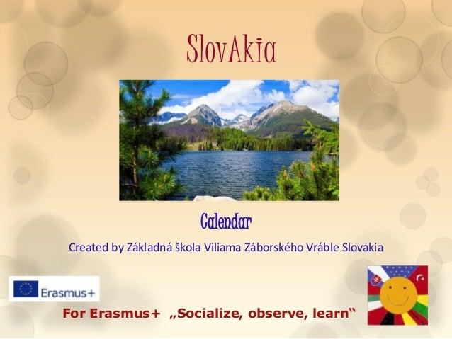 """SlovAkia Calendar Created by Základná škola Viliama Záborského Vráble Slovakia For Erasmus+ """"Socialize, observe, learn"""""""
