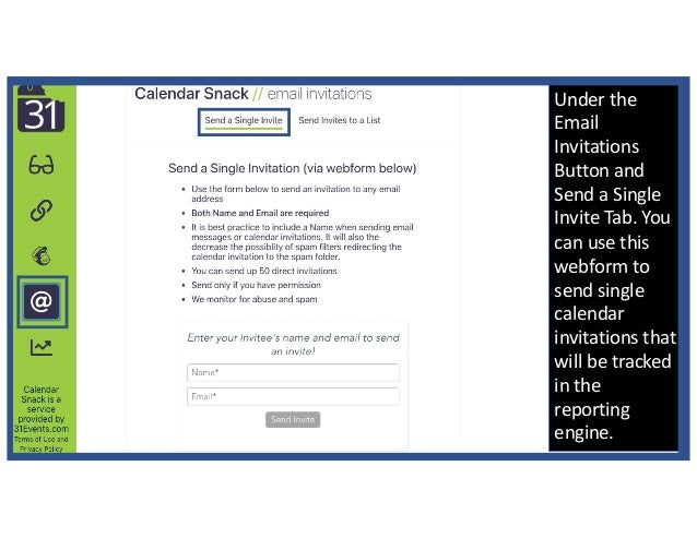 Under the Email Invitations Button and Send a Single Invite Tab. You can use this webform to send single calendar invitati...