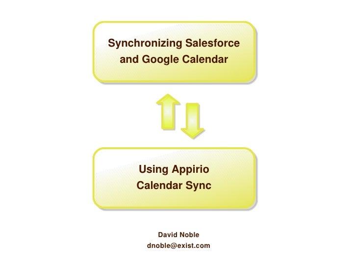 Synchronizing Salesforce   and Google Calendar          Using Appirio      Calendar Sync              David Noble        d...