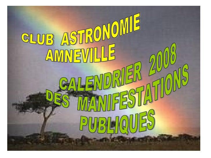 CLUB  ASTRONOMIE AMNEVILLE CALENDRIER  2008 DES  MANIFESTATIONS PUBLIQUES
