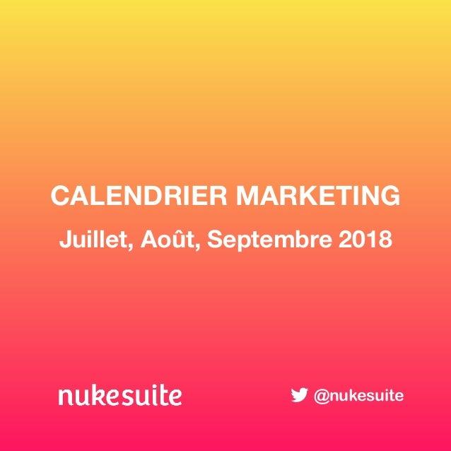 CALENDRIER MARKETING Juillet, Ao�t, Septembre 2018 @nukesuite