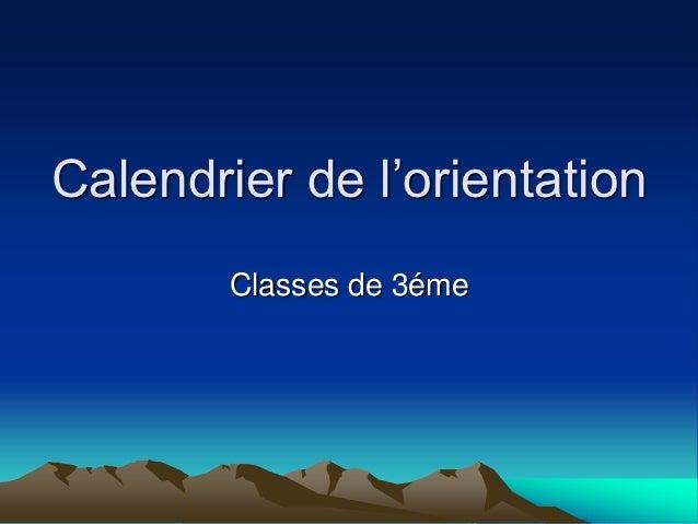 Calendrier de l'orientation        Classes de 3éme