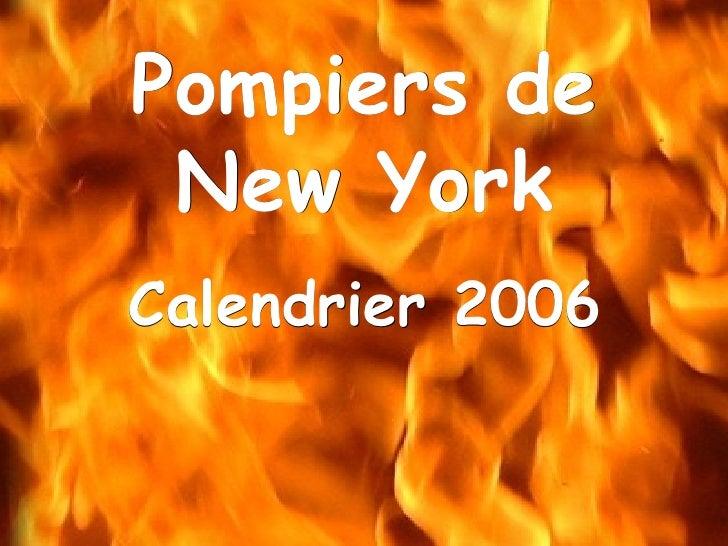 Pompiers de New York <ul><li>Calendrier 2006 </li></ul>