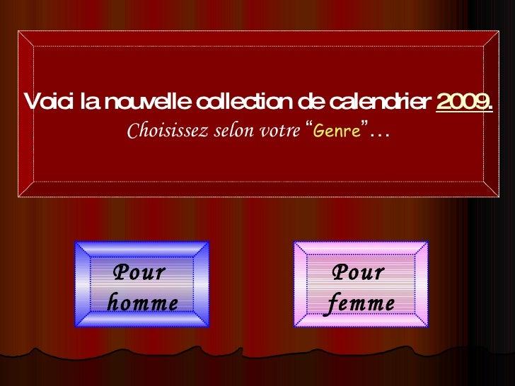 """Pour  homme Pour  femme Voici la nouvelle collection de calendrier  2009 . Choisissez selon votre   """" Genre """"…"""