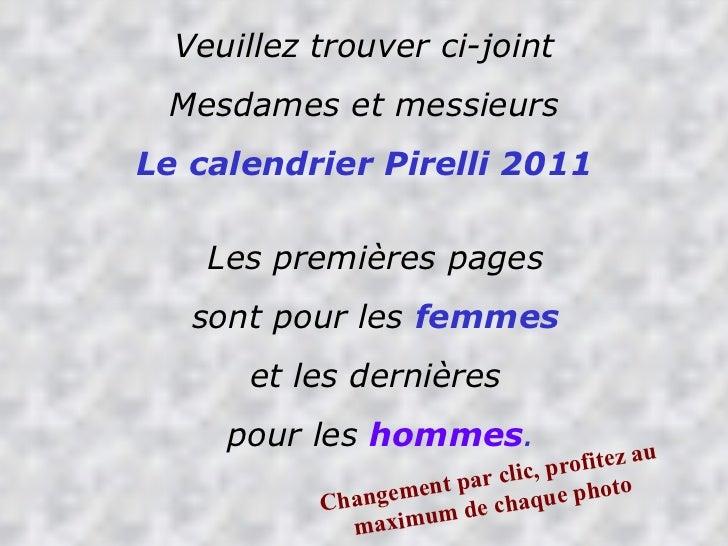 Veuillez trouver ci-joint Mesdames et messieurs Le calendrier Pirelli 2011 Les premières pages  sont pour les  femmes   et...