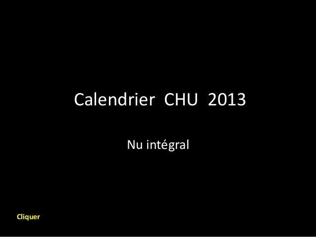 Calendrier CHU 2013               Nu intégralCliquer