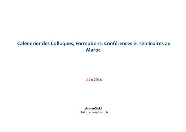 Calendrier des Colloques, Formations, Conférences et séminaires au Maroc Juin 2014 Amine Chakir chakir.amine@neuf.fr