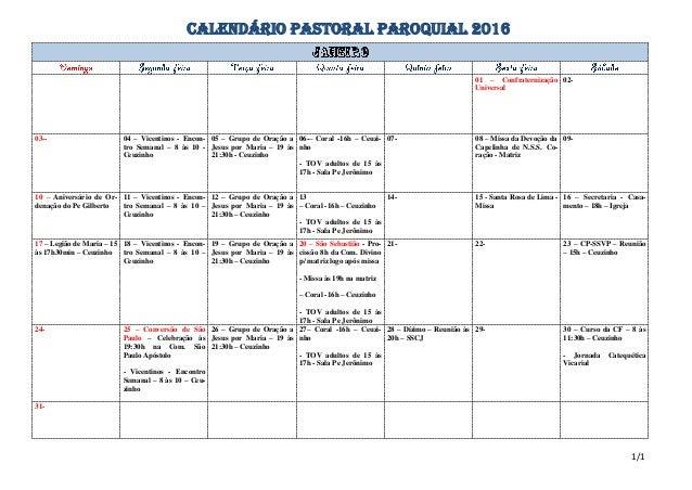 CALENDÁRIO PASTORAL PAROQUIAL 2016 01 – Confraternização Universal 02- 03-- 04 – Vicentinos - Encon- tro Semanal – 8 às 10...