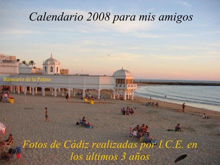 Calendario 2008 para mis amigos Fotos de Cádiz realizadas por I.C.E. en los últimos 3 años Balneario de la Palma