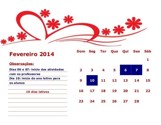 Fevereiro 2014  Dom  Seg  Ter  Qua  Qui  Sex  Sáb 1  Observações: Dias 06 e 07: inicio das atividades  2  3  4  5  6  7  8...