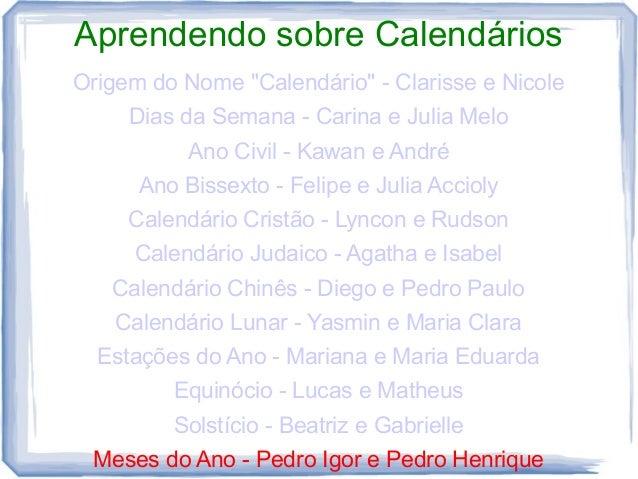 """Aprendendo sobre Calendários Origem do Nome """"Calendário"""" - Clarisse e Nicole Dias da Semana - Carina e Julia Melo Ano Civi..."""