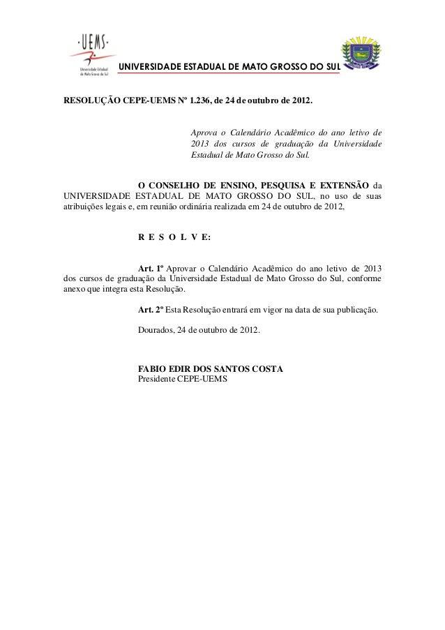 UNIVERSIDADE ESTADUAL DE MATO GROSSO DO SULRESOLUÇÃO CEPE-UEMS Nº 1.236, de 24 de outubro de 2012.                        ...