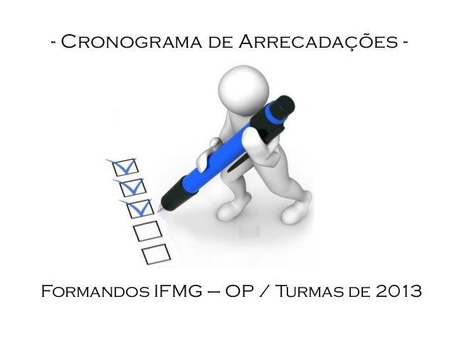 - Cronograma de Arrecadações -Formandos IFMG – OP / Turmas de 2013