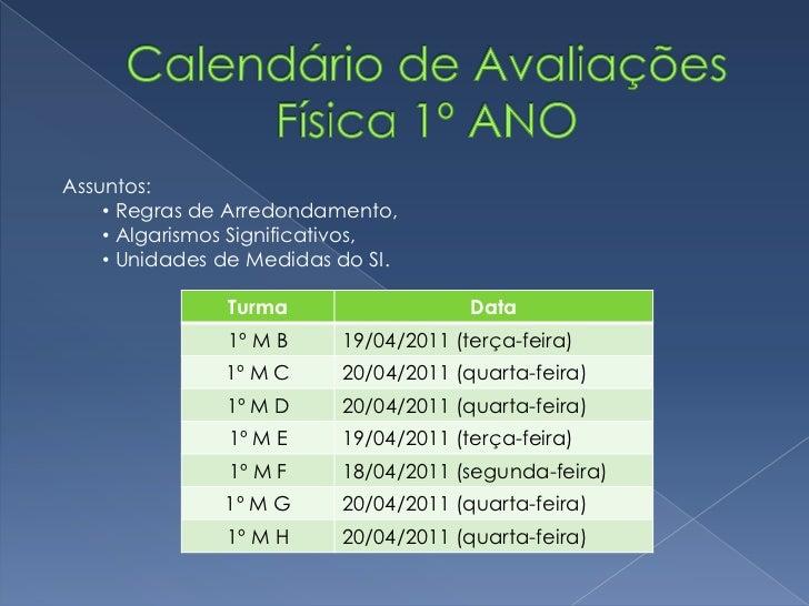 Calendário de AvaliaçõesFísica 1º ANO<br />Assuntos: <br /><ul><li> Regras de Arredondamento,