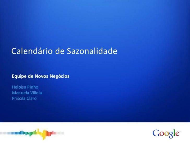 Calendário de SazonalidadeEquipe de Novos NegóciosHeloisa PinhoManuela VillelaPriscila Claro