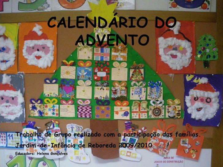 CALENDÁRIO DO ADVENTO Trabalho de Grupo realizado com a participação das famílias. Jardim-de-Infância de Reboreda 2009/201...