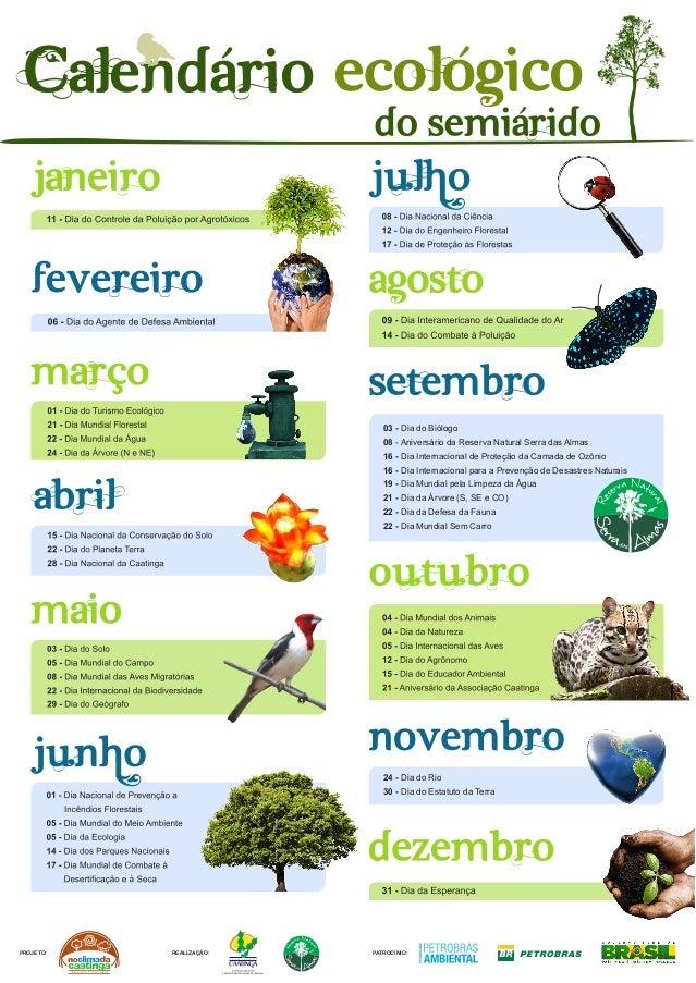 Calendário Ecológico  do semiárido  03 - Dia do Biólogo 08 - Aniversário da Reserva Natural Serra das Almas 16 - Dia Inter...