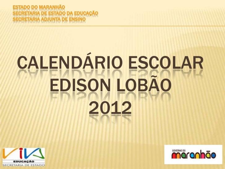 ESTADO DO MARANHÃOSECRETARIA DE ESTADO DA EDUCAÇÃOSECRETARIA ADJUNTA DE ENSINO CALENDÁRIO ESCOLAR    EDISON LOBÃO        2...