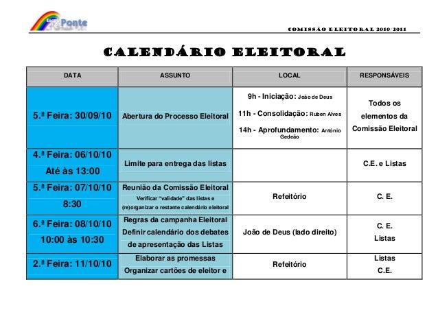 Comissão eleitoral 2010/2011 CALENDÁRIO ELEITORAL DATA ASSUNTO LOCAL RESPONSÁVEIS 5.ª Feira: 30/09/10 Abertura do Processo...