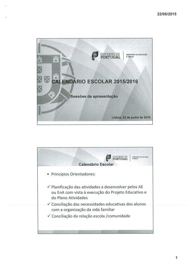 GOVERNO DE ' PORTUGAL  WNISTÉRIO na EDUCAÇÃO E CIENCIA  CALENDÁRIO ESCOLAR 2015/2016  Sessões de apresentação  Lisboa,  22...