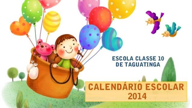 CALENDÁRIO ESCOLAR 2014 ESCOLA CLASSE 10 DE TAGUATINGA