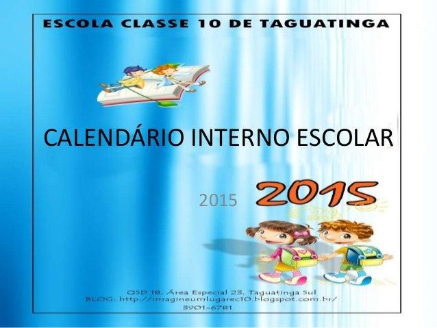 CALENDÁRIO INTERNO ESCOLAR 2015