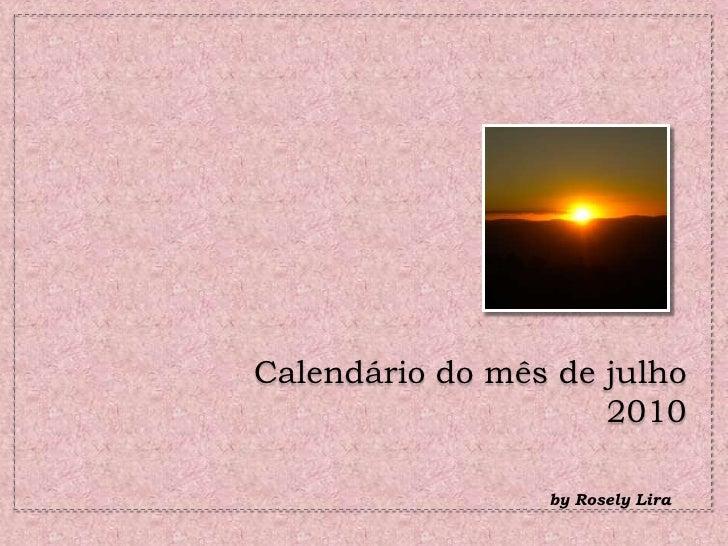 Calendário do mês de julho 2010<br />by Rosely Lira <br />