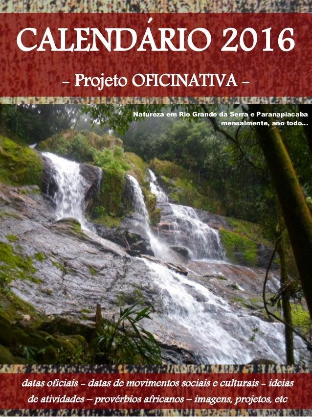 CALENDARIO 2016 - Projeto OFICINATIVA - datas oficiais - datas de movimentos sociais e culturais - ideias de atividades – ...