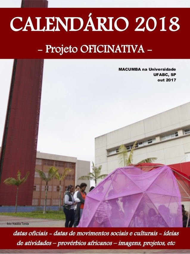 ´ MACUMBA na Universidade UFABC, SP out 2017 CALENDÁRIO 2018 - Projeto OFICINATIVA - datas oficiais - datas de movimentos ...
