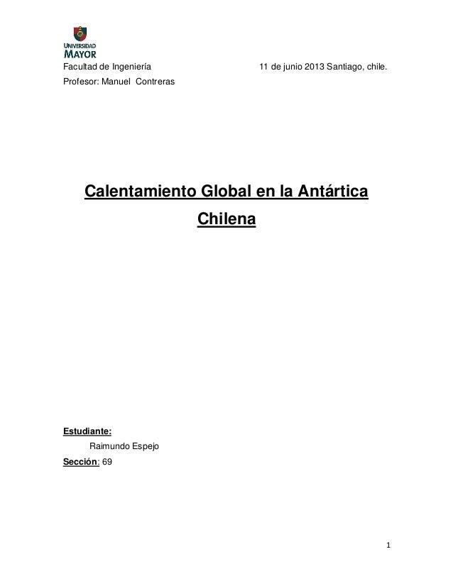 1Facultad de Ingeniería 11 de junio 2013 Santiago, chile.Profesor: Manuel ContrerasCalentamiento Global en la AntárticaChi...