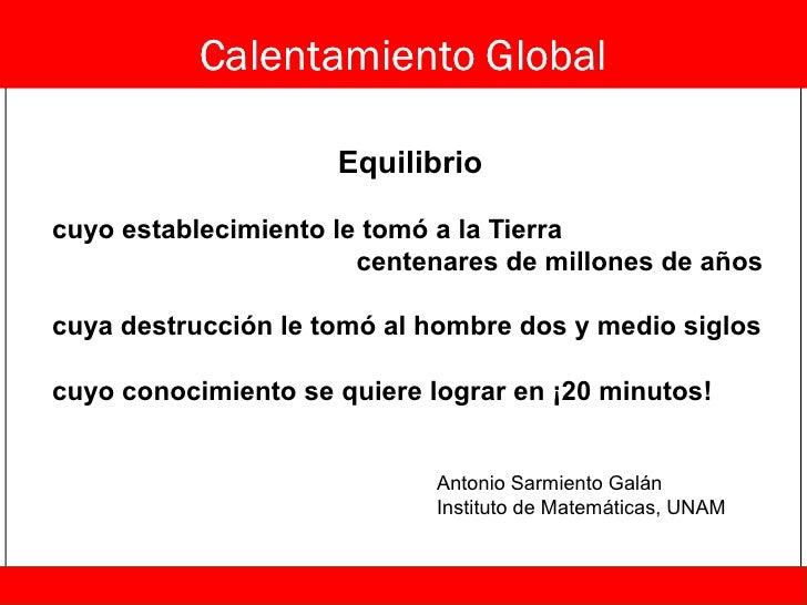 Calentamiento Global                       Equilibrio  cuyo establecimiento le tomó a la Tierra                        cen...