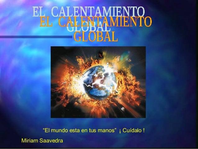 """""""El mundo esta en tus manos"""" ¡ Cuídalo !Miriam Saavedra"""