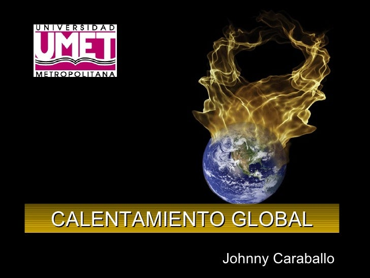 CALENTAMIENTO GLOBAL Johnny Caraballo