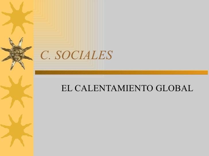 C. SOCIALES EL CALENTAMIENTO GLOBAL