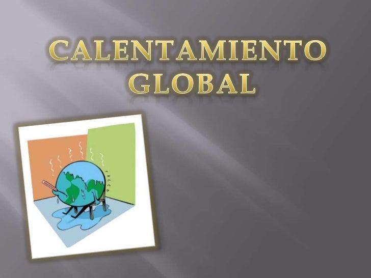 CALENTAMIENTO<br /> GLOBAL<br />