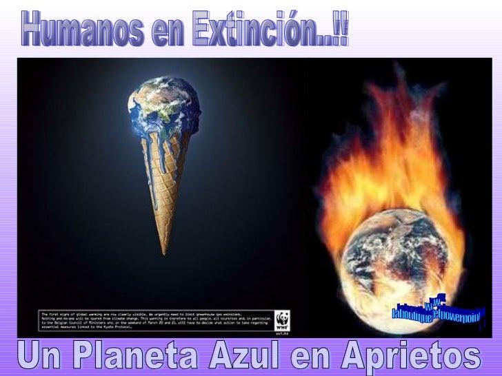 Humanos en Extinción..!! Un Planeta Azul en Aprietos www. laboutiquedelpowerpoint. com