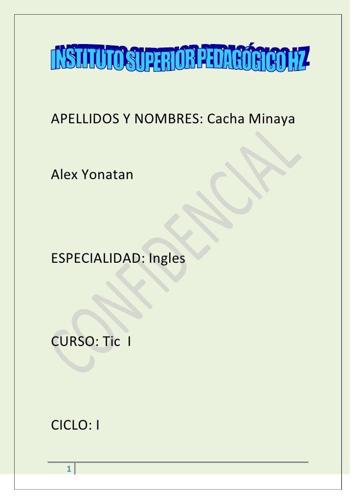 APELLIDOS Y NOMBRES: Cacha MinayaAlex YonatanESPECIALIDAD: InglesCURSO: Tic ICICLO: I  1