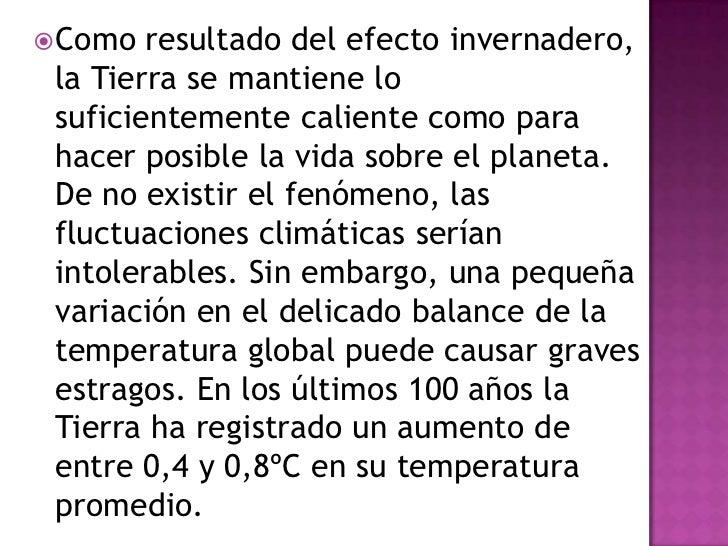  Como  resultado del efecto invernadero, la Tierra se mantiene lo suficientemente caliente como para hacer posible la vid...