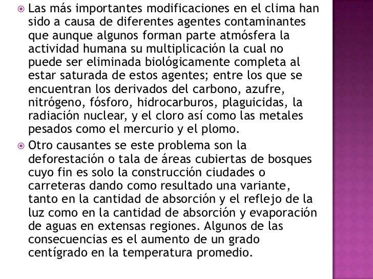  Las más importantes modificaciones en el clima han  sido a causa de diferentes agentes contaminantes  que aunque algunos...