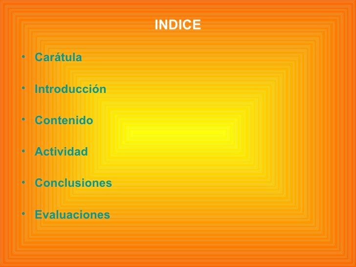 <ul><li>INDICE </li></ul><ul><li>Carátula </li></ul><ul><li>Introducción </li></ul><ul><li>Contenido </li></ul><ul><li>Act...