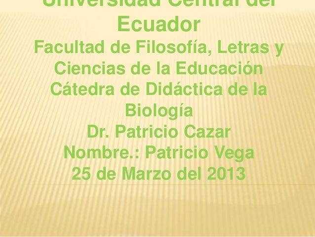 Universidad Central del       EcuadorFacultad de Filosofía, Letras y  Ciencias de la Educación  Cátedra de Didáctica de la...
