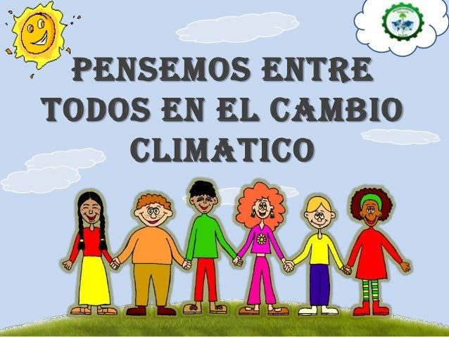 PENSEMOS ENTRETODOS EN EL CAMBIOCLIMATICO