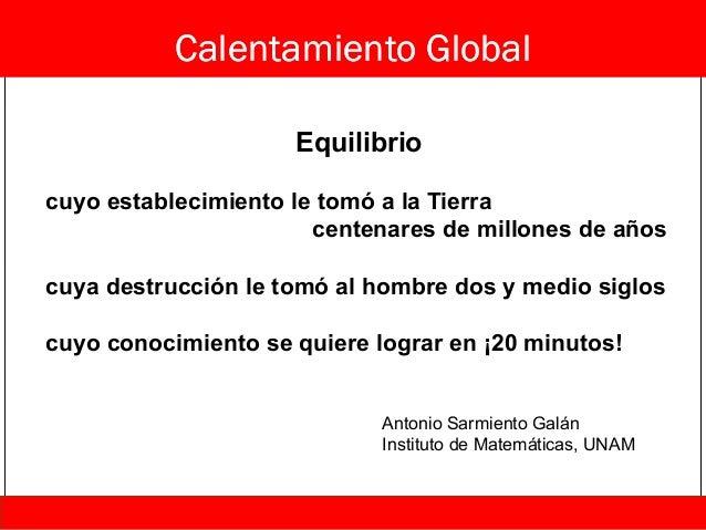Calentamiento Global Equilibrio cuyo establecimiento le tomó a la Tierra centenares de millones de años cuya destrucción l...