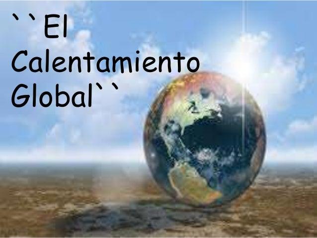 ``El Calentamiento Global``