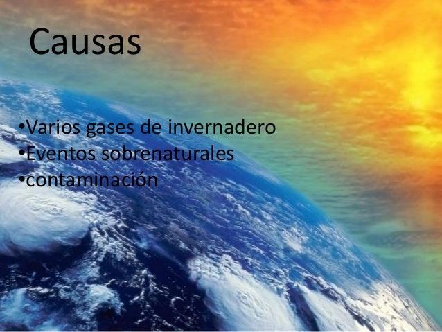 Causas •Varios gases de invernadero •Eventos sobrenaturales •contaminación