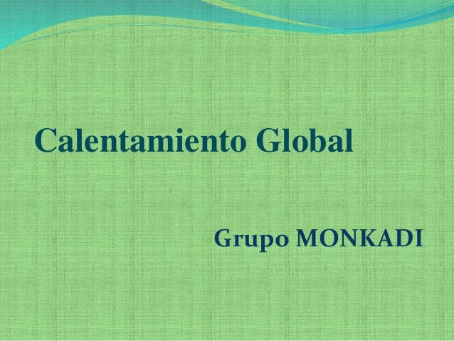 Calentamiento Global  Grupo MONKADI