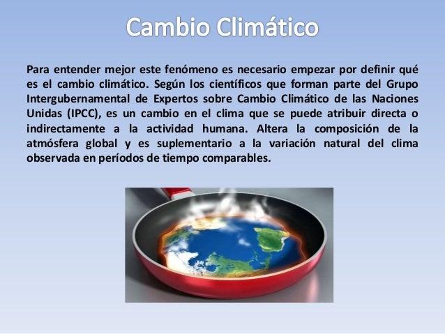 Para entender mejor este fenómeno es necesario empezar por definir qué es el cambio climático. Según los científicos que f...