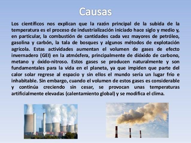 Los científicos nos explican que la razón principal de la subida de la temperatura es el proceso de industrialización inic...